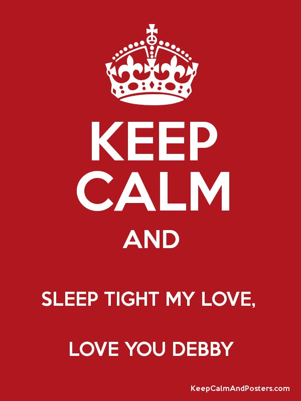 keep calm and sleep tight my love love you debby poster