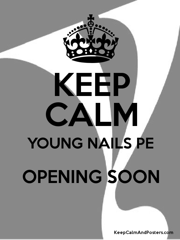 KEEP CALM YOUNG NAILS PE OPENING SOON - Keep Calm and Posters ...