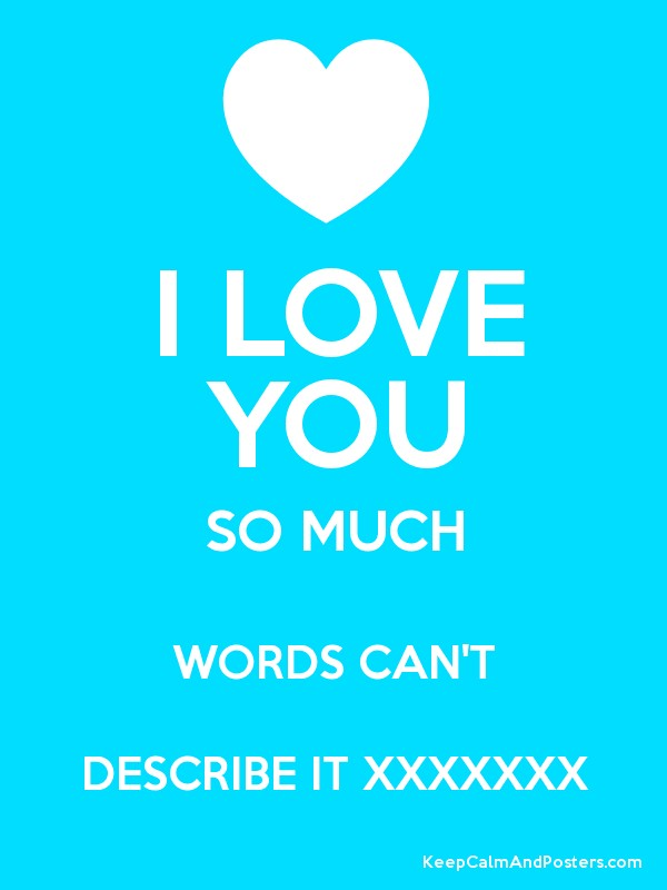 i love you so much words cant describe it xxxxxxx poster
