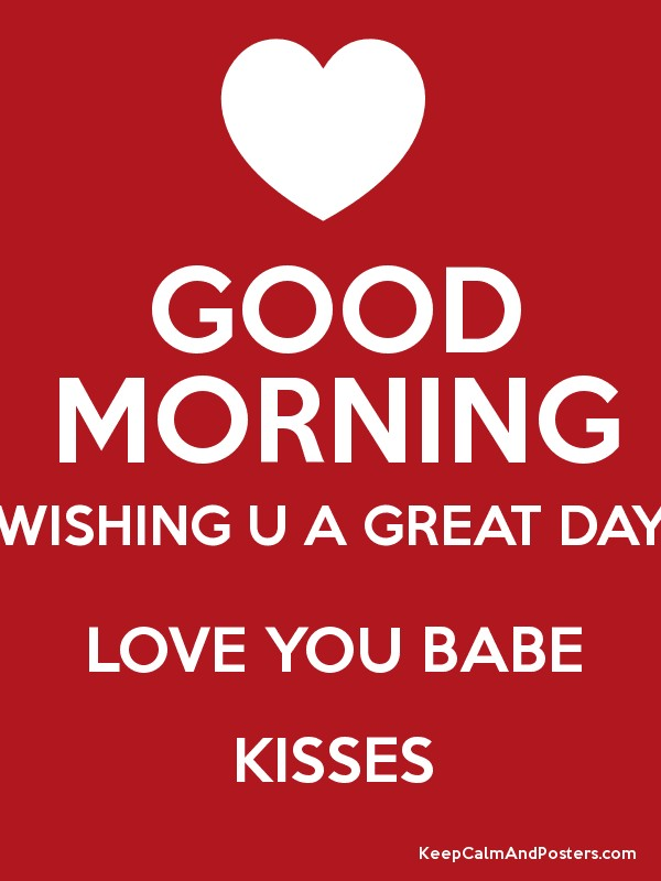Good Morning Babe Love You : Good morning wishing u a great day love you babe kisses poster