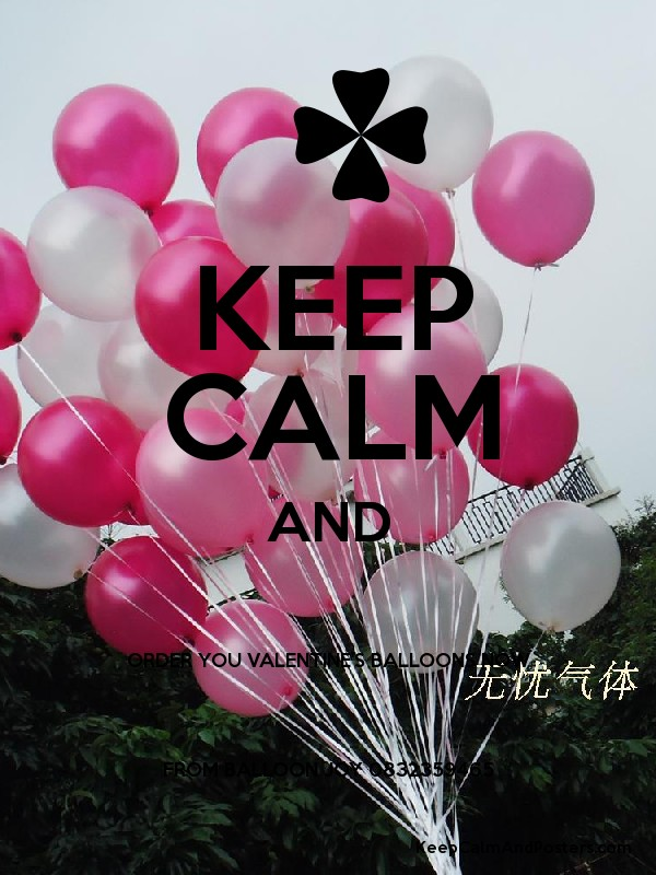 KEEP CALM AND ORDER YOU VALENTINE'S BALLOONS NOW FROM