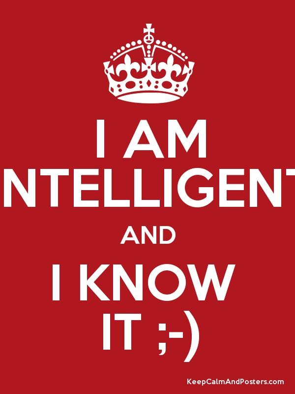 how am i intelligent As i have learned numerous times throughout life, intelligence is now what you know but how you apply what you know posted by: colton on november 2, 2008 @andrew.