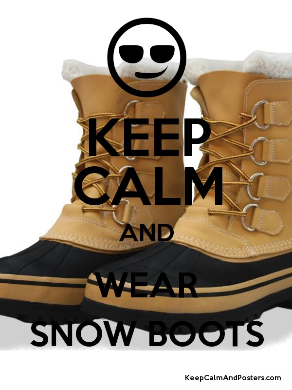 1154c6a421d Keep calm and wear snow boots keep calm and posters generator jpg 600x800  Keep calm its