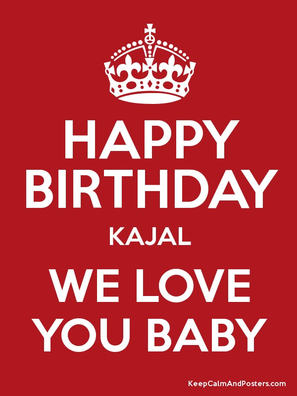 Happy Birthday Kajal We Love You Baby Keep Calm And Posters