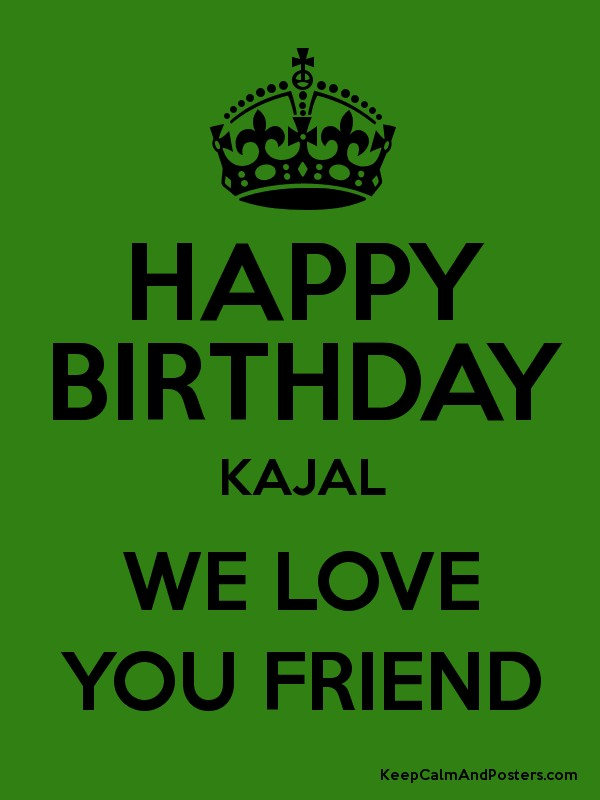 Happy Birthday Kajal We Love You Friend Keep Calm And Posters