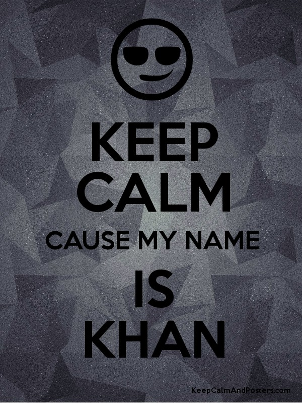 KEEP CALM CAUSE MY NAME IS KHAN Poster  My Name Is Khan Poster