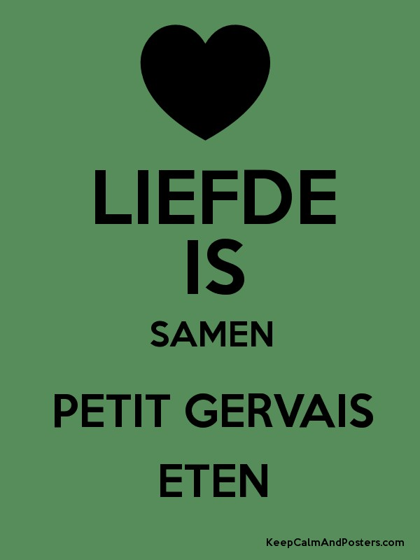 Top LIEFDE IS SAMEN PETIT GERVAIS ETEN - Keep Calm and Posters &FL17