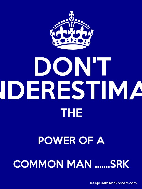 DON'T UNDERESTIMATE THE POWER OF A COMMON MAN .......SRK ... A Common Man Poster