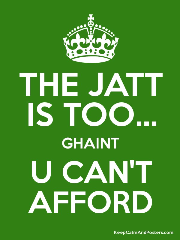 THE JATT IS TOO    GHAINT U CAN'T AFFORD - Keep Calm and