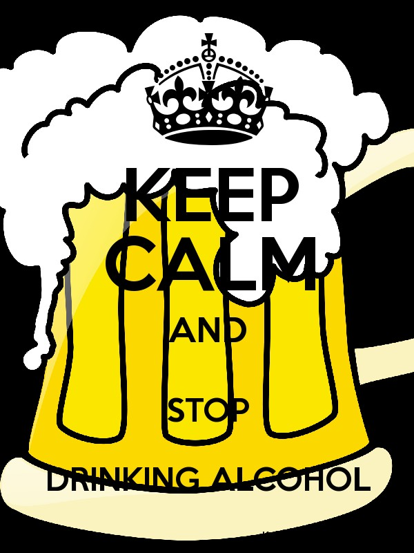 KEEP CALM AND STOP DRINKING ALCOHOL - Keep Calm and Posters