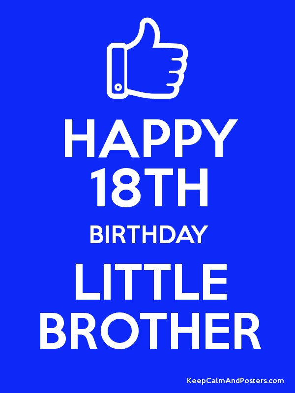 HAPPY 18TH BIRTHDAY LITTLE BROTHER   Keep Calm and Posters