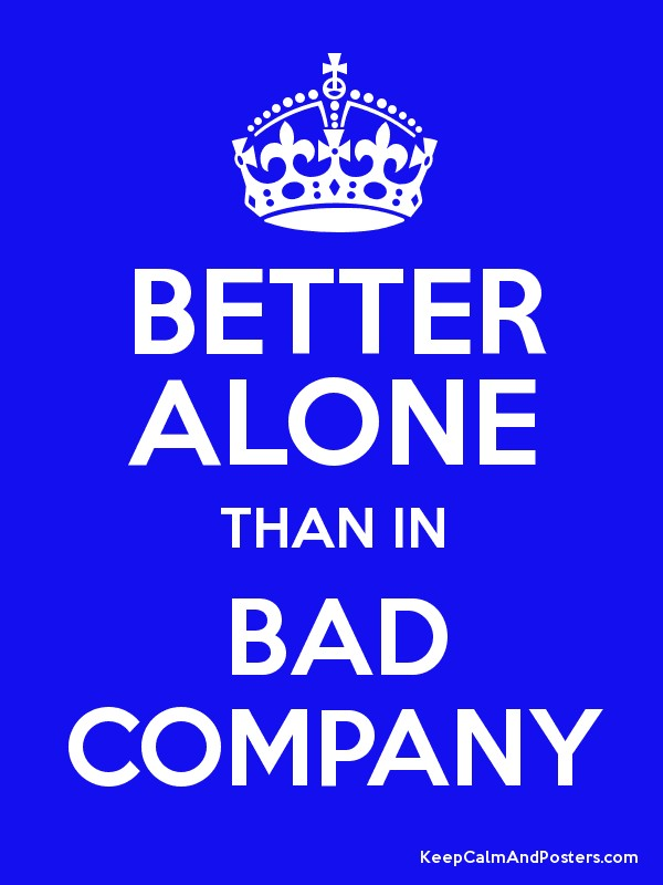 BETTER ALONE THAN IN BAD COMPANY Poster