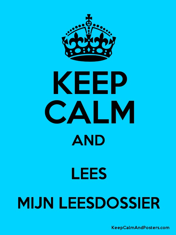 KEEP CALM AND LEES MIJN LEESDOSSIER Keep Calm and Posters