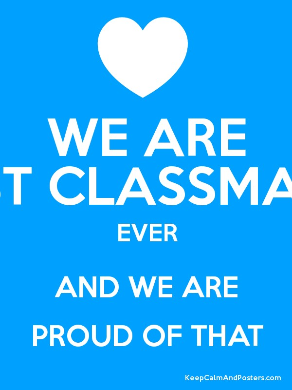 we are best classmates ever and we are proud of that keep calm and