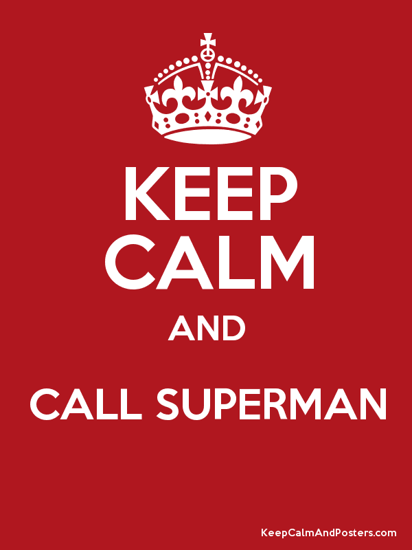 KEEP CALM AND CALL SUPERMAN - Keep Calm and Posters