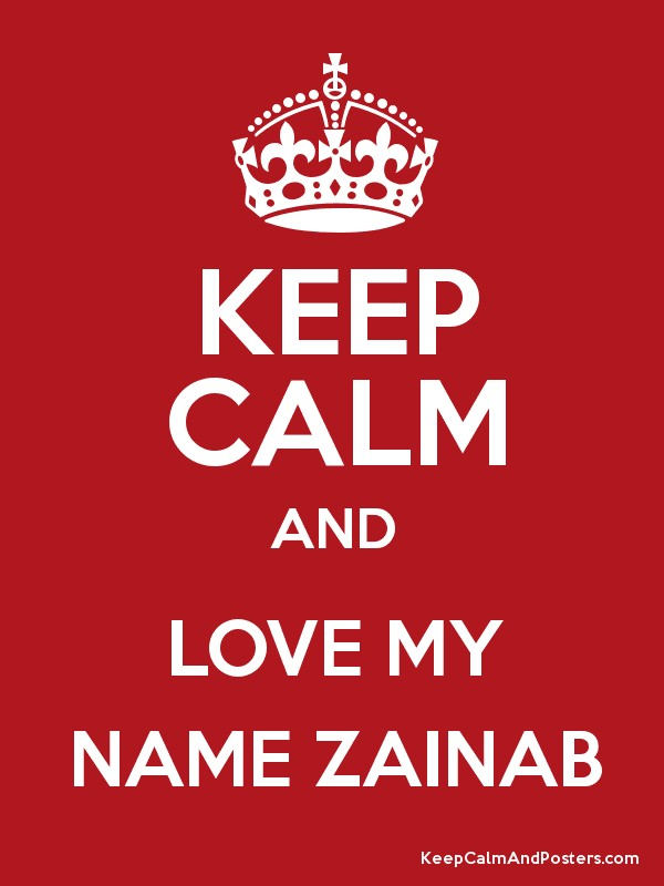 KEEP CALM AND LOVE MY NAME ZAINAB - Keep Calm and Posters Generator