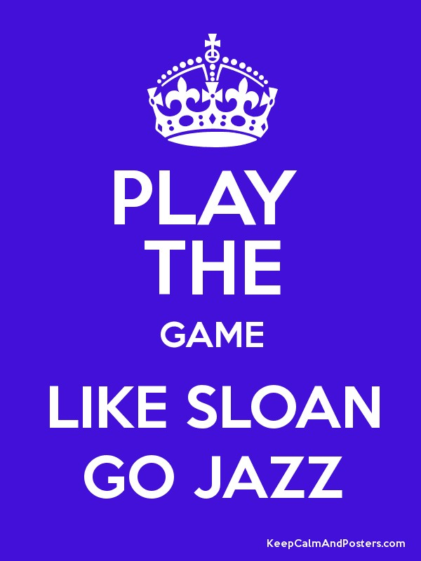 play the game like sloan go jazz keep calm and posters. Black Bedroom Furniture Sets. Home Design Ideas