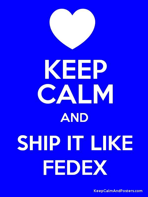 708c04bb110f8 KEEP CALM AND SHIP IT LIKE FEDEX - Keep Calm and Posters Generator ...
