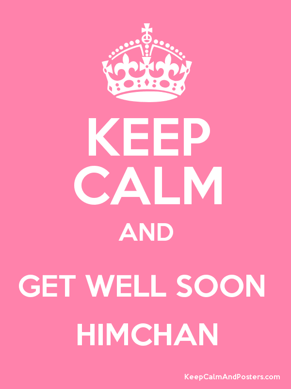 keep calm and get well soon himchan keep calm and posters