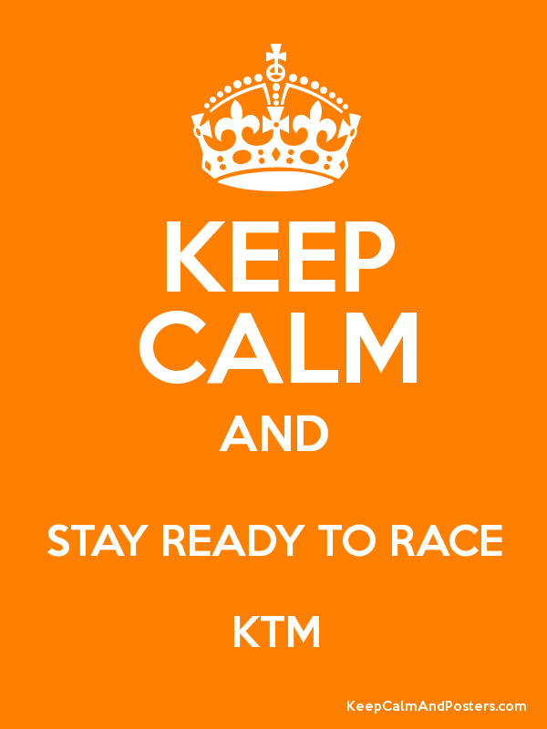 keep calm and stay ready to race ktm keep calm and posters