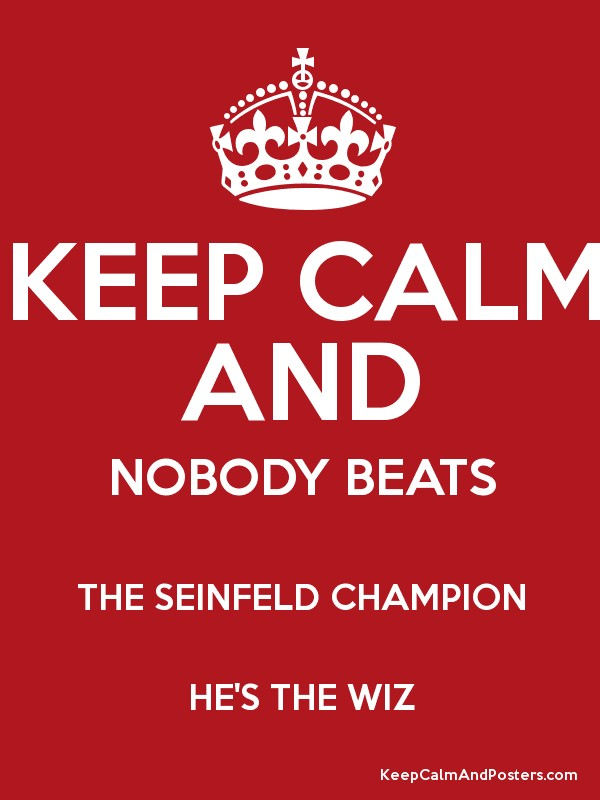 keep calm and nobody beats the seinfeld champion he s the wiz keep
