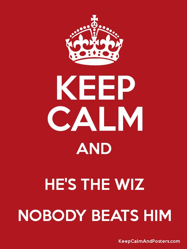 keep calm and he s the wiz nobody beats him keep calm and posters