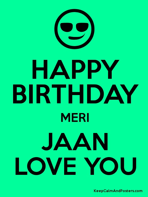HAPPY BIRTHDAY MERI JAAN LOVE YOU - Keep Calm and Posters