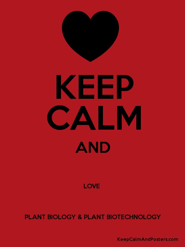KEEP CALM AND LOVE PLANT BIOLOGY U0026 PLANT BIOTECHNOLOGY Poster