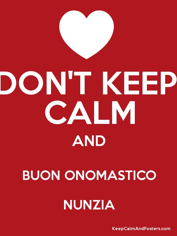 Don T Keep Calm And Buon Onomastico Nunzia Keep Calm And Posters
