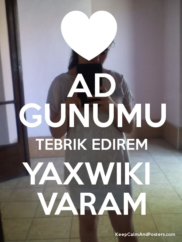 Ad Gunumu Tebrik Edirem Yaxwiki Varam Keep Calm And Posters Generator Maker For Free Keepcalmandposters Com