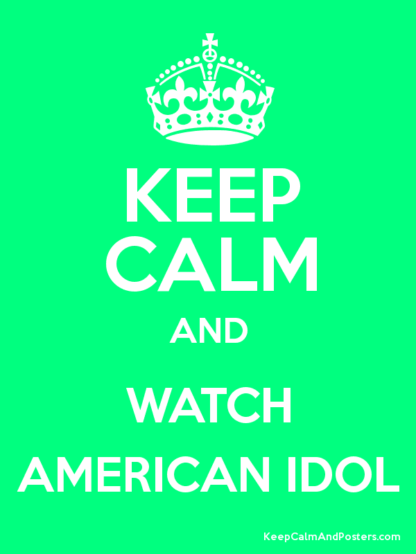 Keep Calm And Watch American Idol Keep Calm And Posters Generator