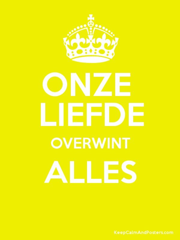 Onze Liefde Overwint Alles Keep Calm And Posters Generator