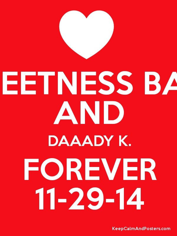 SWEETNESS BABY AND DAAADY K. FOREVER 11-29-14 Poster