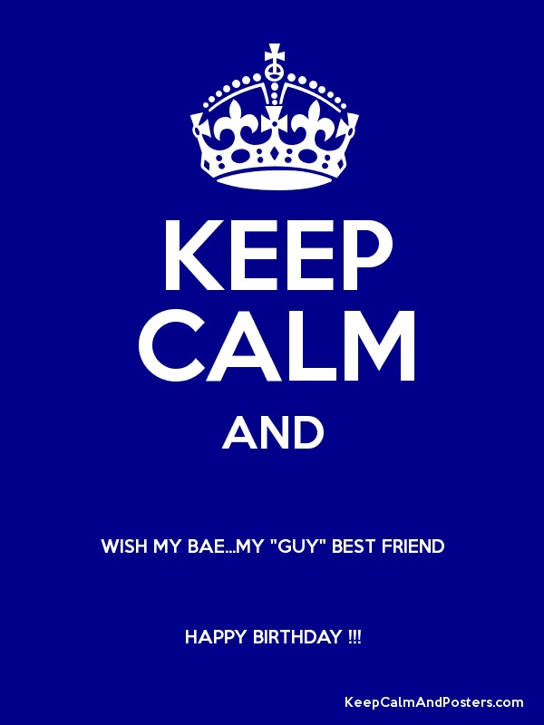 Remarkable Keep Calm And Wish My Bae My Guy Best Friend Happy Birthday Funny Birthday Cards Online Alyptdamsfinfo