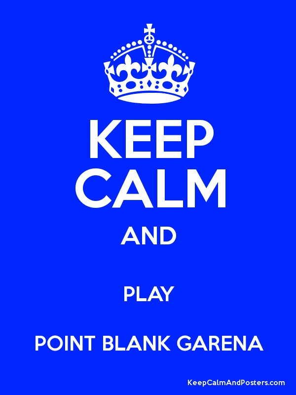 KEEP CALM AND PLAY POINT BLANK GARENA - Keep Calm and