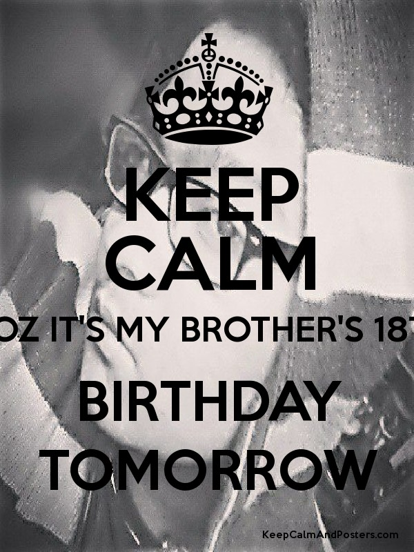 Keep calm coz its my brothers 18th birthday tomorrow keep calm keep calm coz its my brothers 18th birthday tomorrow poster altavistaventures Gallery