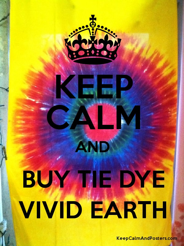 Keep calm and buy tie dye vivid earth keep calm and for Buy cheap posters online