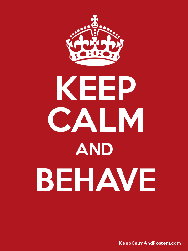 keep calm and behave keep calm and posters generator maker for