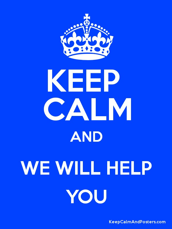 KEEP CALM AND WE WILL HELP YOU - Keep Calm and Posters Generator, Maker For Free ...