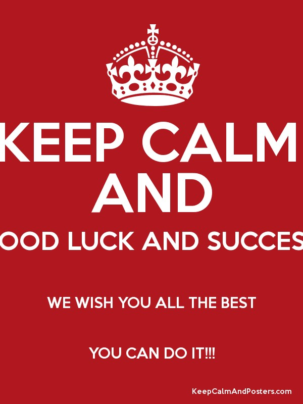 Keep Calm And Good Luck And Success We Wish You All The Best You