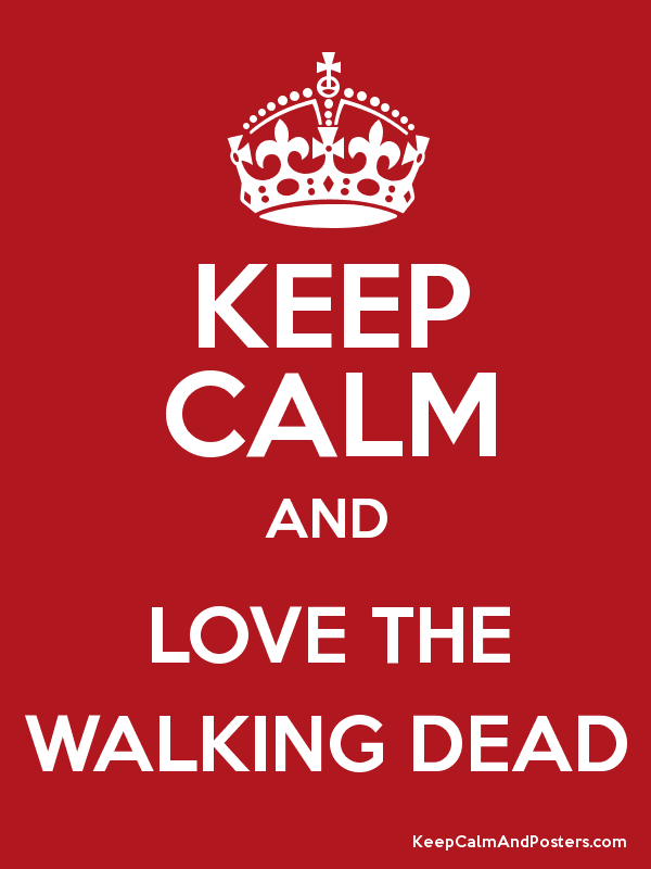 KEEP CALM AND LOVE THE WALKING DEAD - Keep Calm and Posters ... 7c167b7114