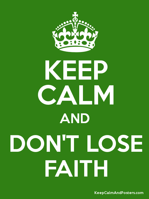 KEEP CALM AND DON'T LOSE FAITH Poster
