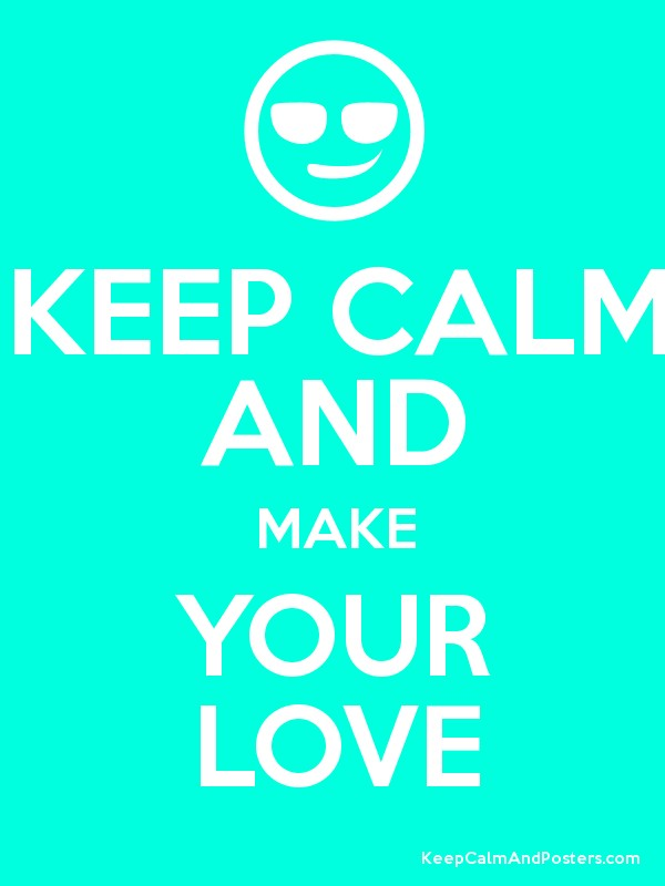 keep calm and make your love keep calm and posters generator maker for free. Black Bedroom Furniture Sets. Home Design Ideas