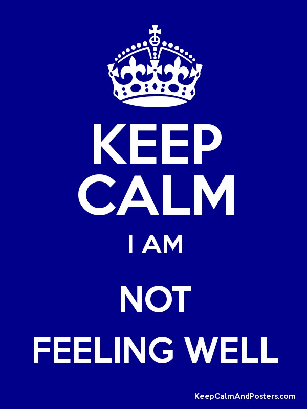 Keep calm i am not feeling well keep calm and posters generator keep calm i am not feeling well poster altavistaventures Gallery