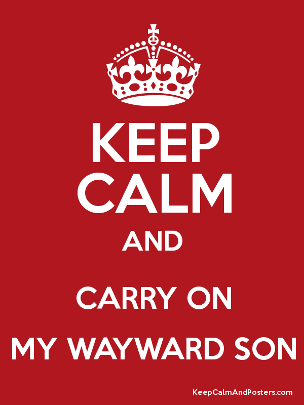 keep calm and carry on my wayward son keep calm and posters