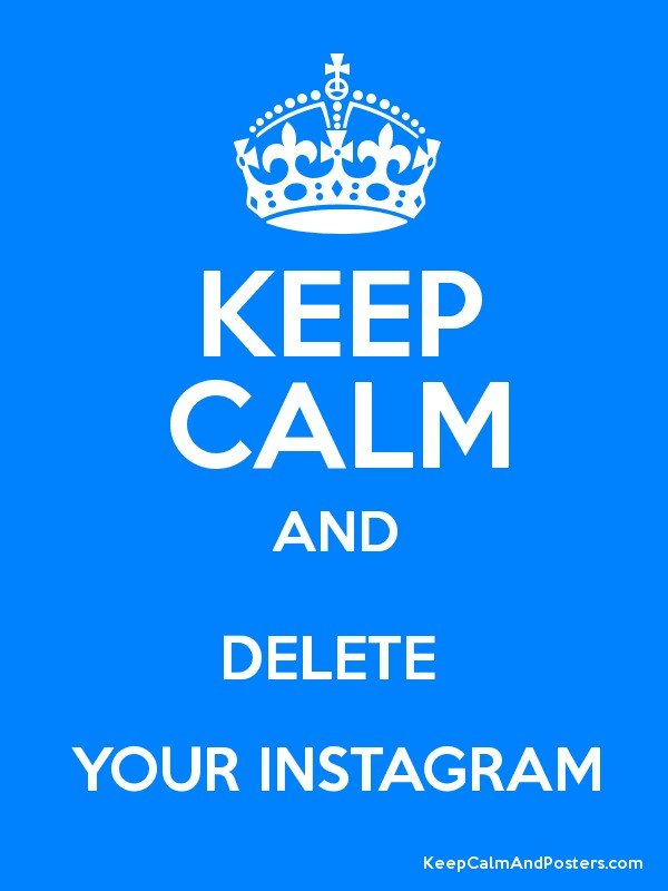 Keep calm and delete your instagram keep calm and posters keep calm and delete your instagram poster ccuart Images