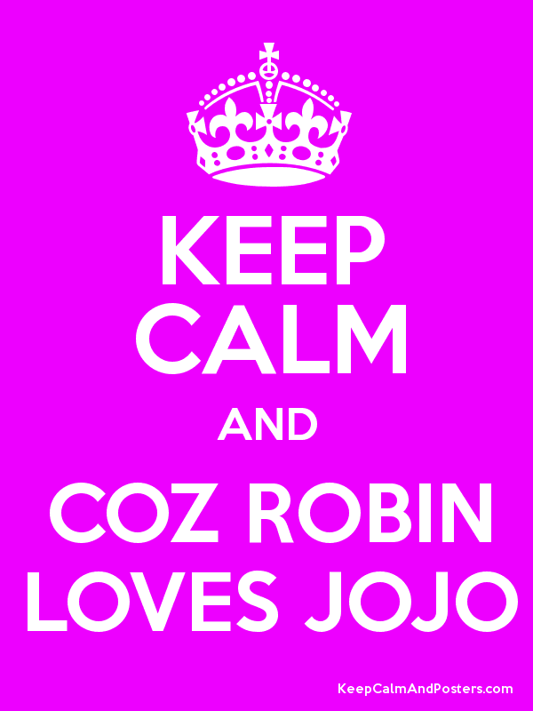 KEEP CALM AND COZ ROBIN LOVES JOJO - Keep Calm and Posters Generator