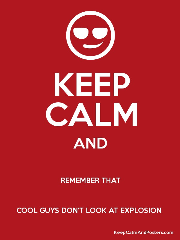 KEEP CALM AND REMEMBER THAT COOL GUYS DON'T LOOK AT ...