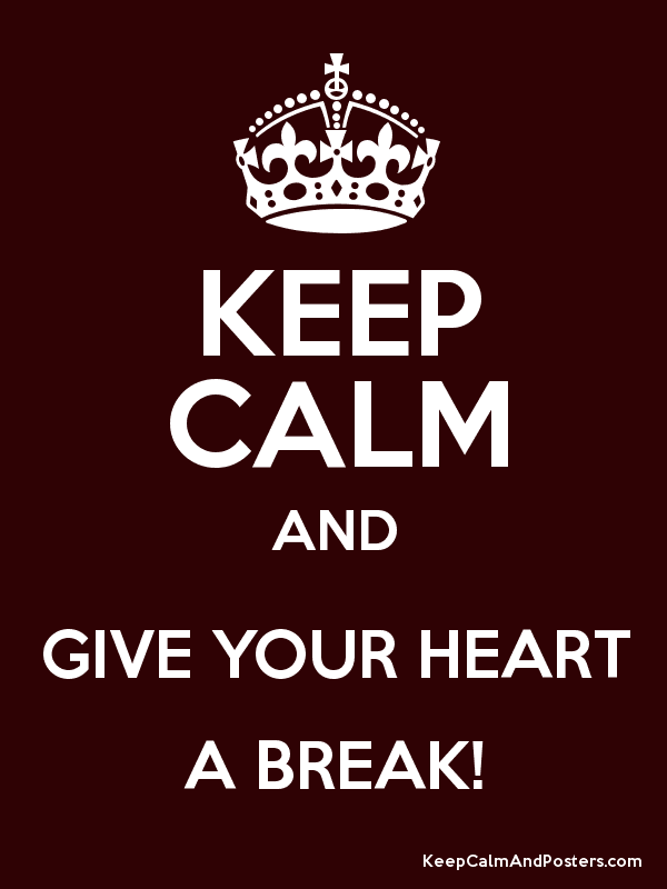 KEEP CALM AND GIVE YOUR HEART A BREAK! Poster
