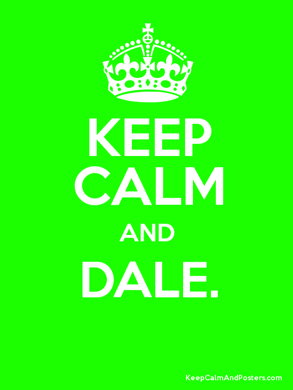 KEEP CALM AND DALE.  Poster